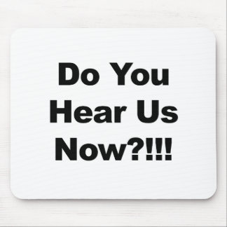 Do You Hear Us Now?!!! Mouse Pad