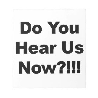 Do You Hear Us Now?!!! Notepad