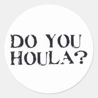Do you Houla? Round Sticker