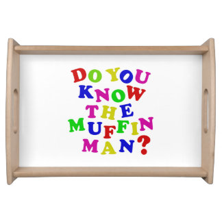 Do you know the Muffin Man? Serving Platters