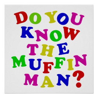 Do you know the Muffin Man? Poster