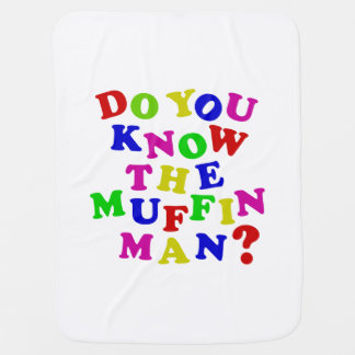 Do you know the Muffin Man? Baby Blanket