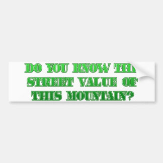 Do You know the Street Value of This Mountain? Bumper Sticker