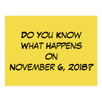 """Do You Know What Happens on November 6, 2018?"" Postcard"