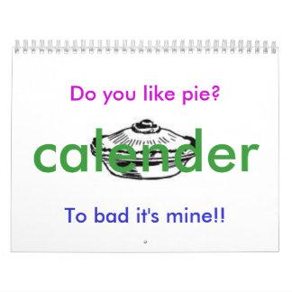 Do you like pie?, To bad it's mine!!... Wall Calendars