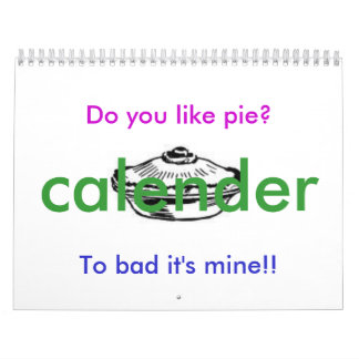 Do you like pie?, To bad it's mine!!... Calendar