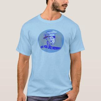 Do You Like Wieners? T-Shirt