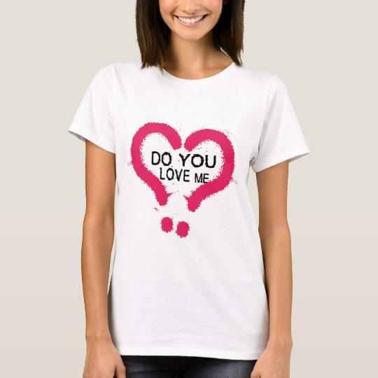 Do You Love Me T-Shirt