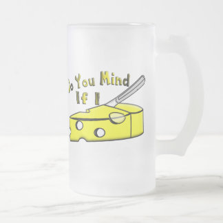 Do You Mind If I Cut The Cheese 16 Oz Frosted Glass Beer Mug