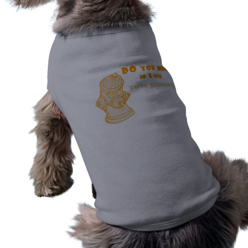 Do You Mind If I Use Your Hydrant Dog Tee Shirt