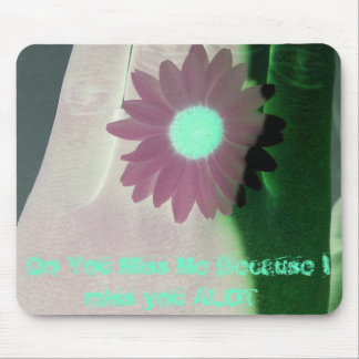 Do You Miss Me Because I miss you... Mousepads