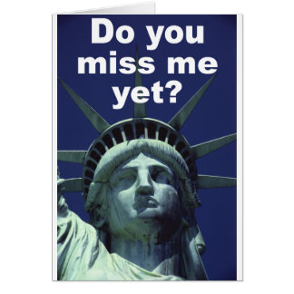 Do you miss me yet? (Liberty) Card