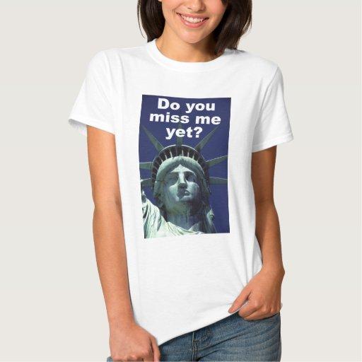 Do you miss me yet? (Liberty) Tee Shirts
