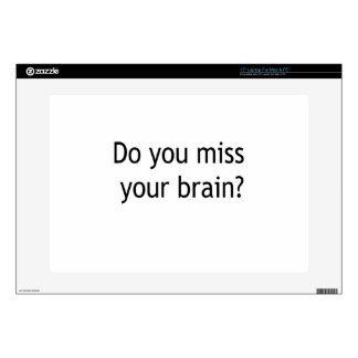 "Do you miss your brain? 15"" laptop skins"