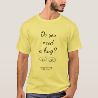 Do you need a hug Funny Print T-Shirt