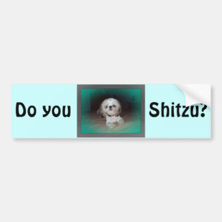 Do you Shitzu? Bumper Sticker