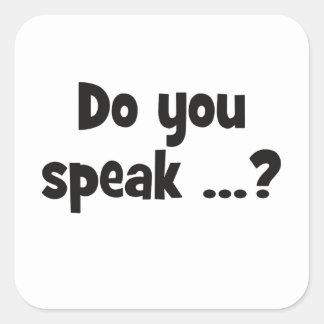Do you speak ...? Basic black Square Sticker