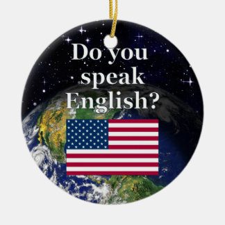 Do you speak English? in English. Flag & Earth Ceramic Ornament