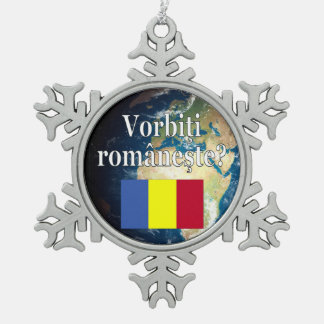 Do you speak Romanian? in Romanian. Flag & Earth Snowflake Pewter Christmas Ornament