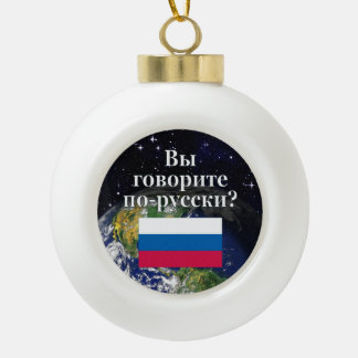 Do you speak Russian? in Russian. Flag & Earth Ceramic Ball Christmas Ornament