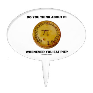 Do You Think About Pi Whenever You Eat Pie? Cake Topper