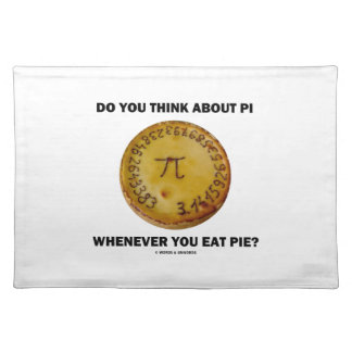 Do You Think About Pi Whenever You Eat Pie? Cloth Placemat