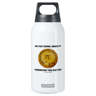Do You Think About Pi Whenever You Eat Pie? Insulated Water Bottle
