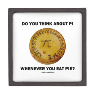 Do You Think About Pi Whenever You Eat Pie? Keepsake Box