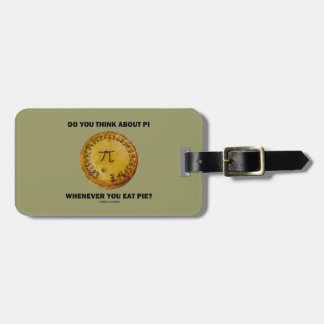 Do You Think About Pi Whenever You Eat Pie? Luggage Tag