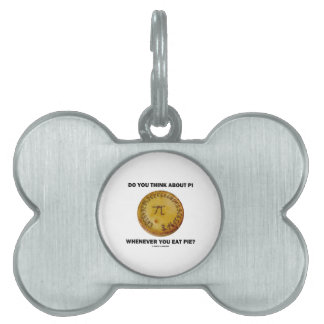Do You Think About Pi Whenever You Eat Pie? Pet Tag