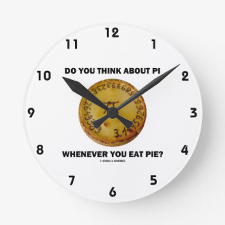 Do You Think About Pi Whenever You Eat Pie? Round Clock