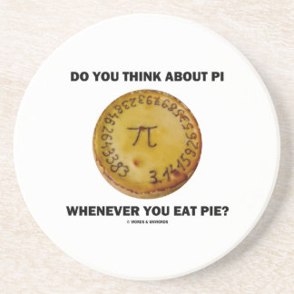 Do You Think About Pi Whenever You Eat Pie? Sandstone Coaster