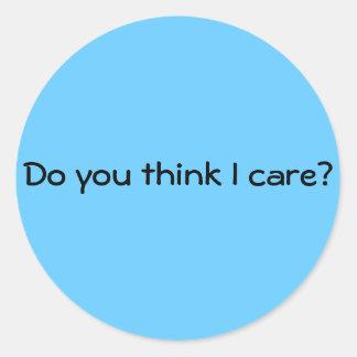 Do you think I care? Classic Round Sticker
