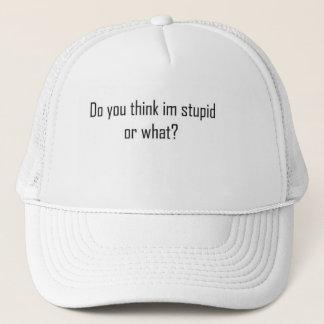 Do you think im stupid ? trucker hat