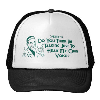 Do You Think I'm Talking Just To Hear My Own Voice Trucker Hat