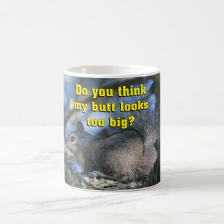 Do You Think My Butt Is Too Big Squirrel Coffee Mug