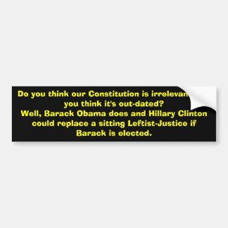 Do you think our Constitution is irrelevant? Do... Bumper Sticker