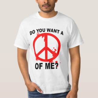 Do You Want A Peace Of Me? T-Shirt