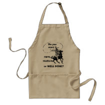 """Do you want it rare, medium, or WELL DONE?"" Apron"