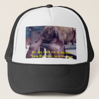 Do you want me to die too? trucker hat