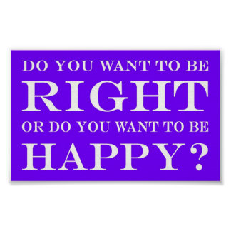 Do You Want To Be Right Or Happy? 010 Poster
