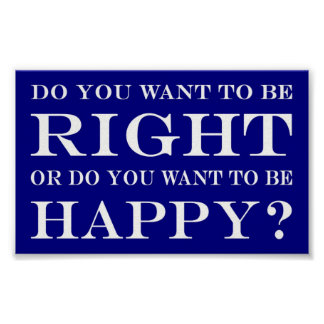 Do You Want To Be Right Or Happy? 013 Poster