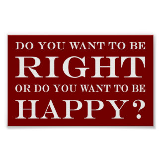 Do You Want To Be Right Or Happy? 014 Poster