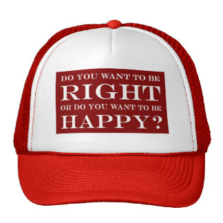 Do You Want To Be Right Or Happy? 017 Trucker Hat