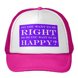 Do You Want To Be Right Or Happy? 019 Trucker Hat