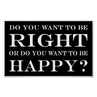 Do You Want To Be Right Or Happy? 024 Poster