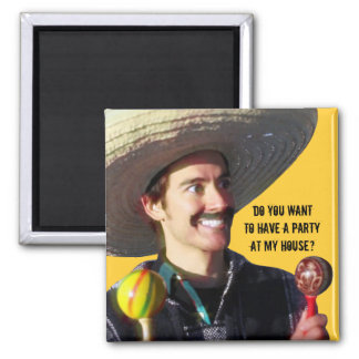 """Do You Want to Have a Party at My House?"" 2 Inch Square Magnet"