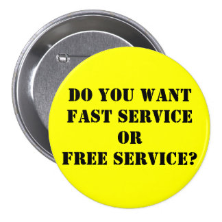 Do you wantFAST serviceORFREE service? Pinback Button