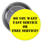 Do you wantFAST serviceORFREE service? Pins
