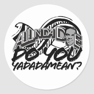 Do You Yadadamean? Classic Round Sticker